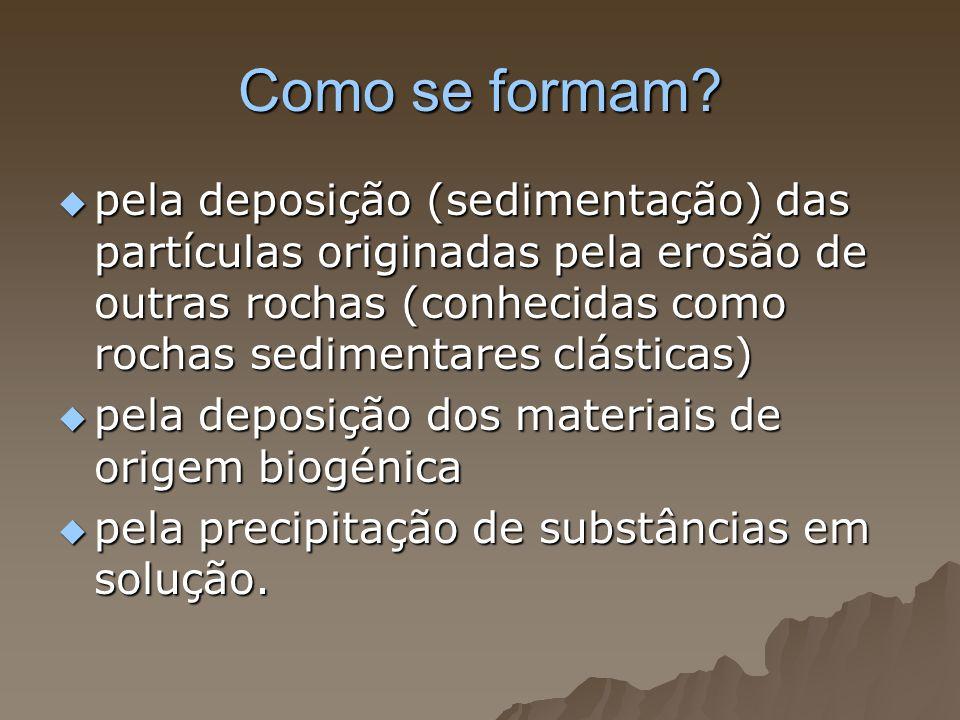 Como se formam pela deposição (sedimentação) das partículas originadas pela erosão de outras rochas (conhecidas como rochas sedimentares clásticas)