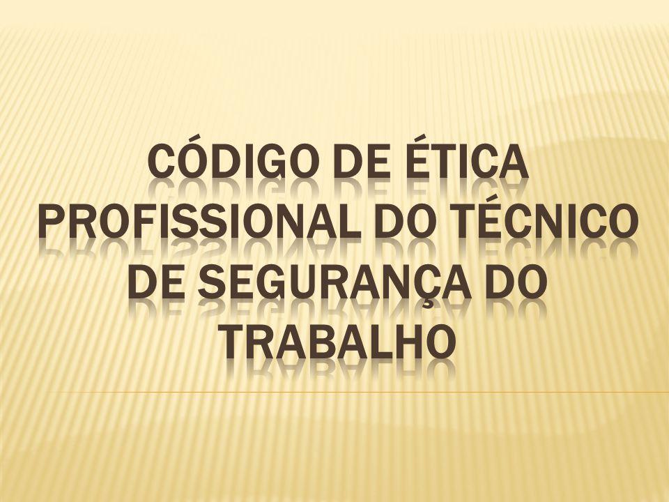 CÓDIGO DE ÉTICA PROFISSIONAL DO TÉCNICO DE SEGURANÇA DO TRABALHO