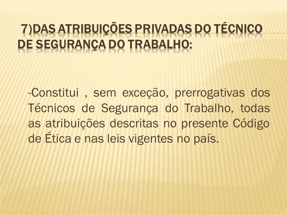 7)Das atribuições privadas do Técnico de Segurança do Trabalho: