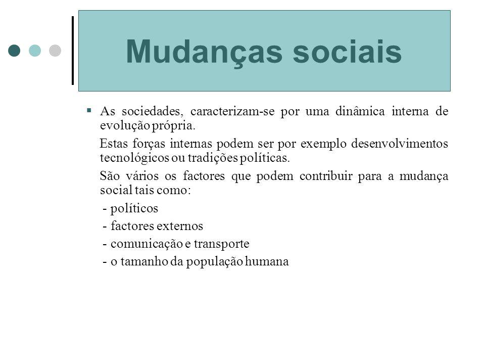 Mudanças sociais As sociedades, caracterizam-se por uma dinâmica interna de evolução própria.