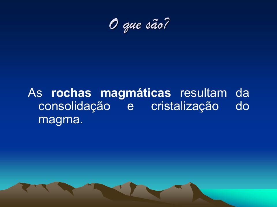 O que são As rochas magmáticas resultam da consolidação e cristalização do magma.