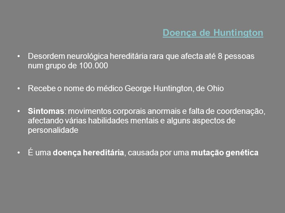Doença de Huntington Desordem neurológica hereditária rara que afecta até 8 pessoas num grupo de 100.000.