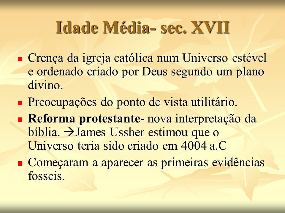 Idade Média- sec. XVII Crença da igreja católica num Universo estével e ordenado criado por Deus segundo um plano divino.