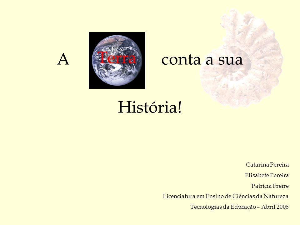 A conta a sua Terra História! Catarina Pereira Elisabete Pereira