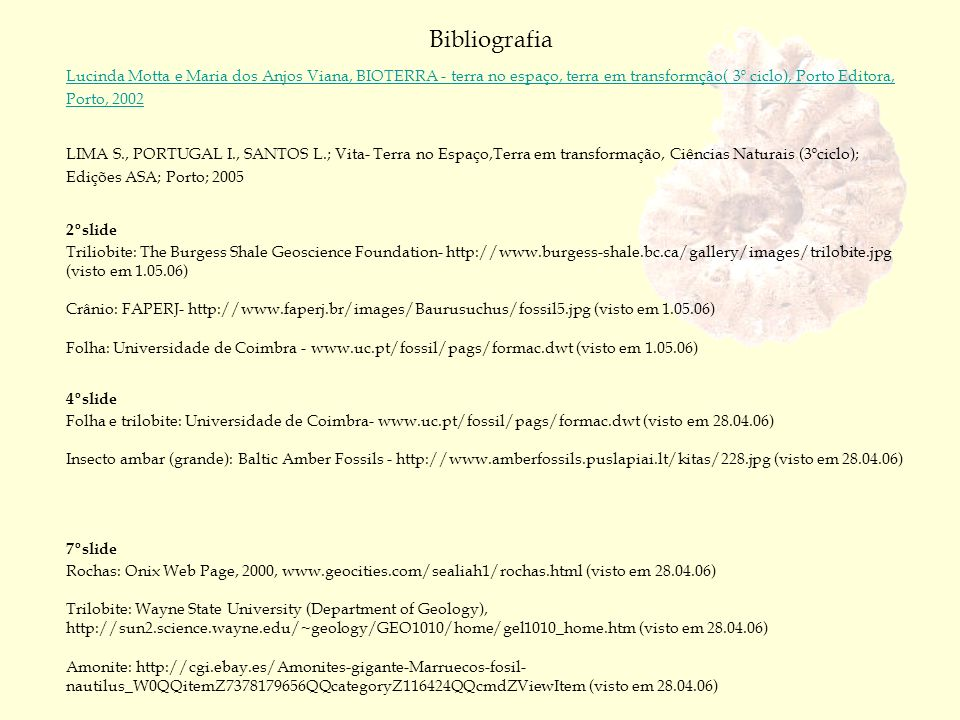 BibliografiaLucinda Motta e Maria dos Anjos Viana, BIOTERRA - terra no espaço, terra em transformção( 3º ciclo), Porto Editora, Porto, 2002.