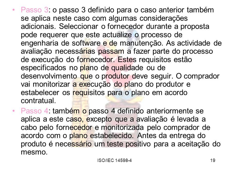 Passo 3: o passo 3 definido para o caso anterior também se aplica neste caso com algumas considerações adicionais. Seleccionar o fornecedor durante a proposta pode requerer que este actualize o processo de engenharia de software e de manutenção. As actividade de avaliação necessárias passam a fazer parte do processo de execução do fornecedor. Estes requisitos estão especificados no plano de qualidade ou de desenvolvimento que o produtor deve seguir. O comprador vai monitorizar a execução do plano do produtor e estabelecer os requisitos para o plano em acordo contratual.