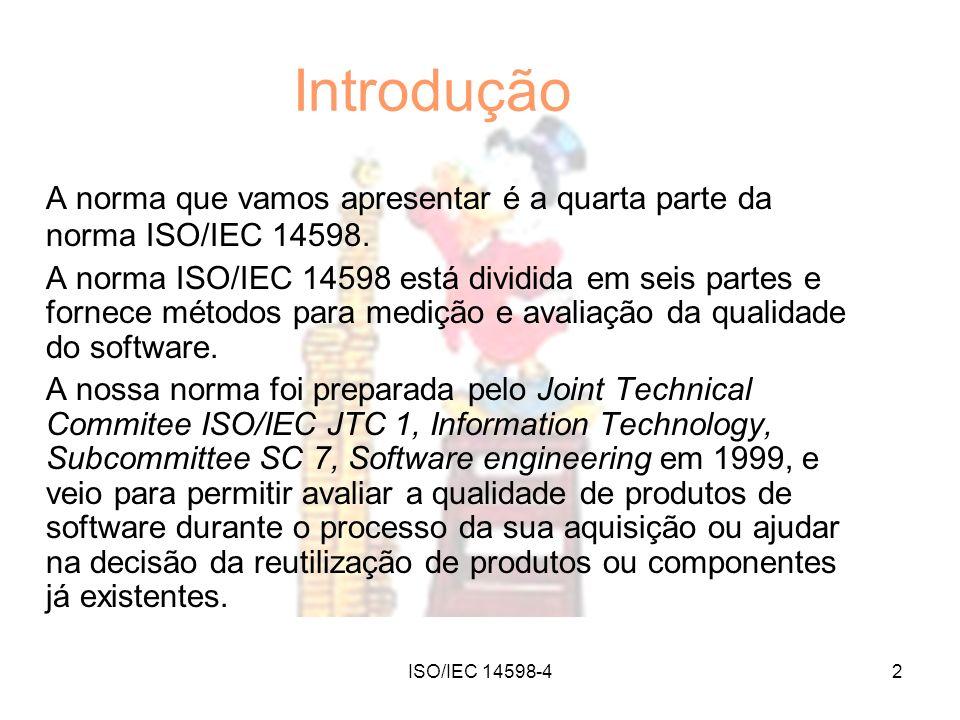 Introdução A norma que vamos apresentar é a quarta parte da norma ISO/IEC 14598.