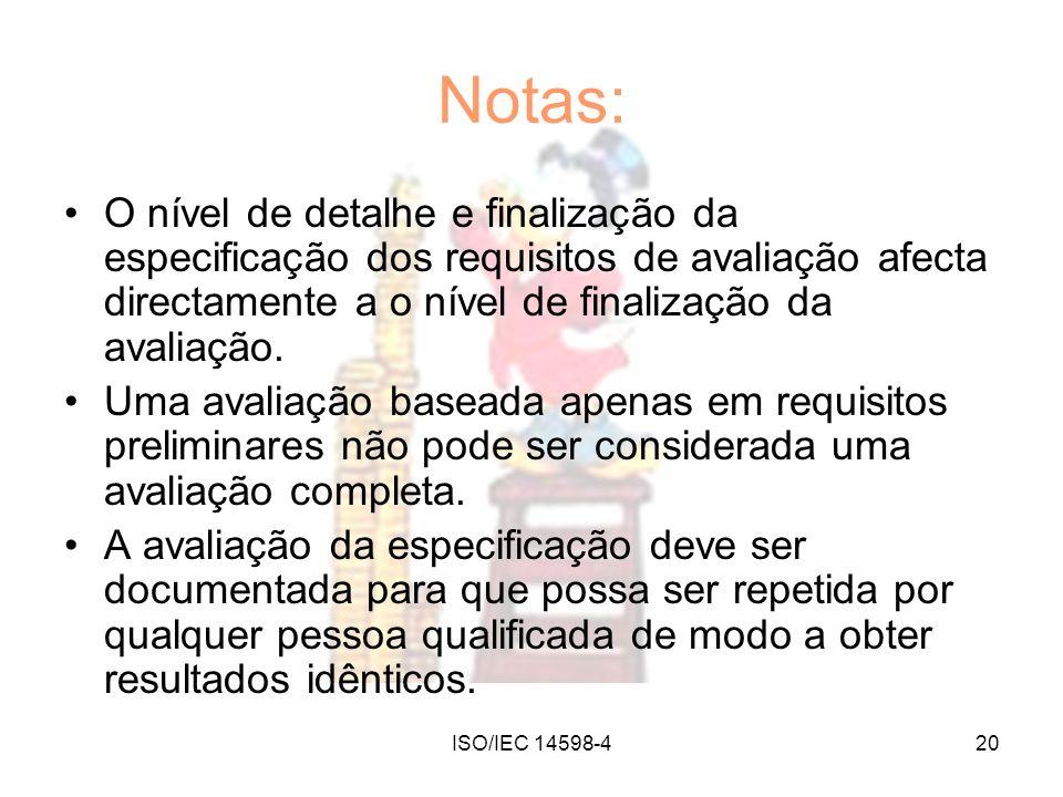 Notas: O nível de detalhe e finalização da especificação dos requisitos de avaliação afecta directamente a o nível de finalização da avaliação.