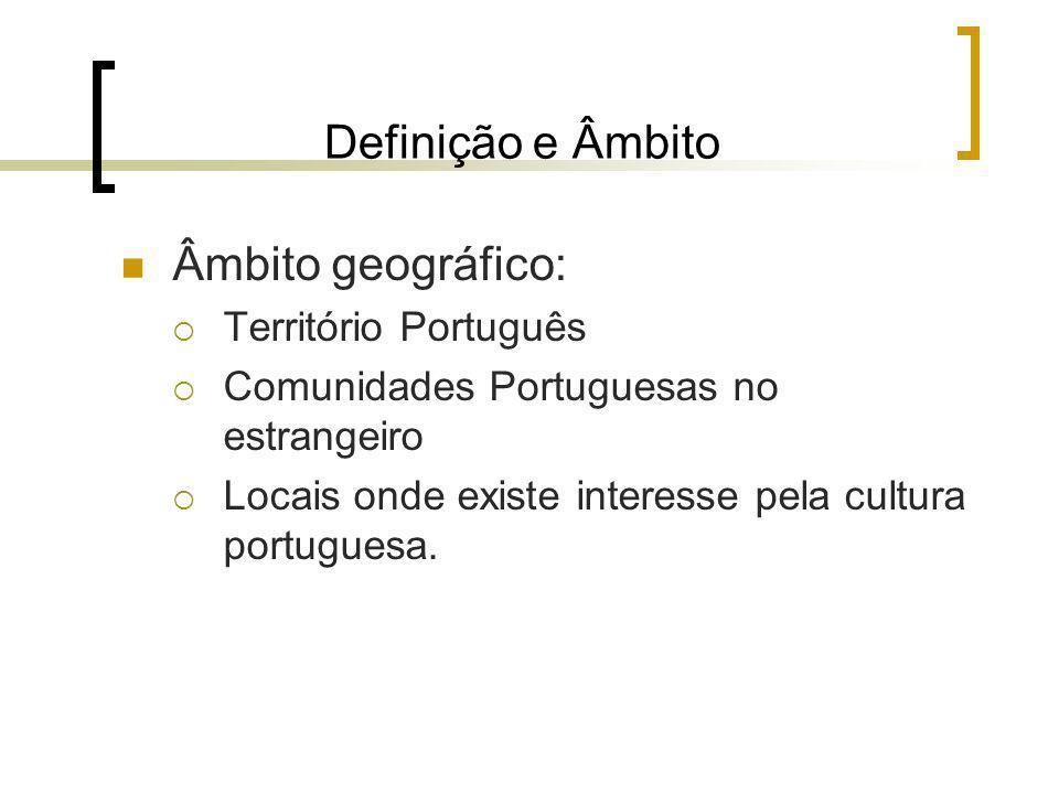 Definição e Âmbito Âmbito geográfico: Território Português