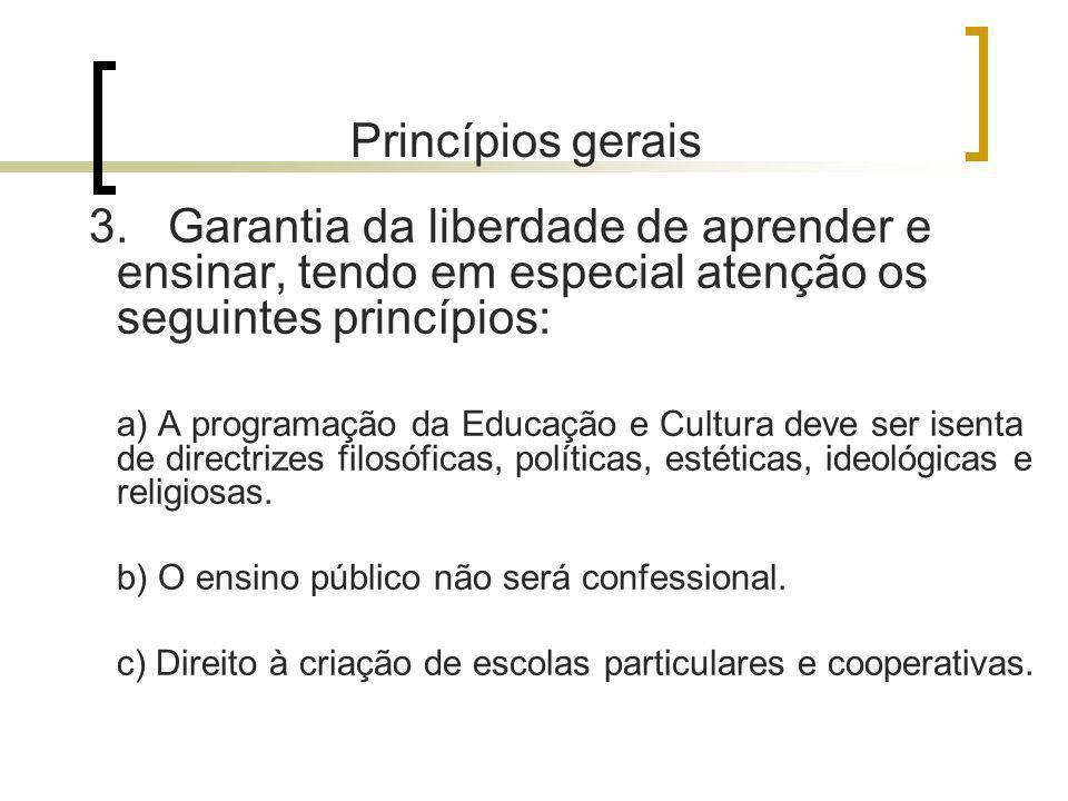 Princípios gerais 3. Garantia da liberdade de aprender e ensinar, tendo em especial atenção os seguintes princípios: