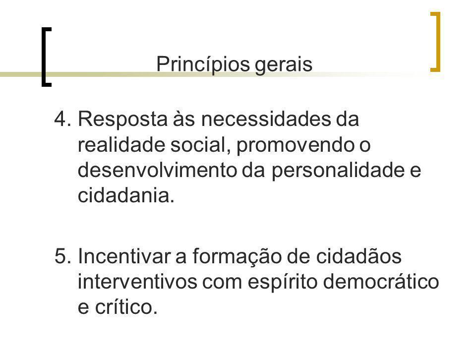 Princípios gerais 4. Resposta às necessidades da realidade social, promovendo o desenvolvimento da personalidade e cidadania.