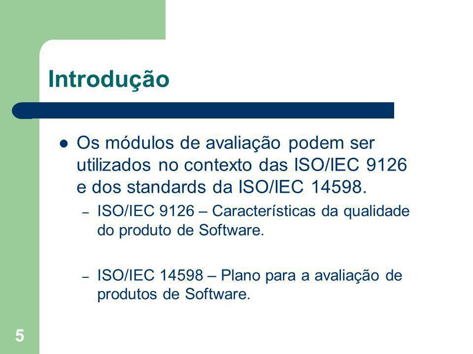 IntroduçãoOs módulos de avaliação podem ser utilizados no contexto das ISO/IEC 9126 e dos standards da ISO/IEC 14598.
