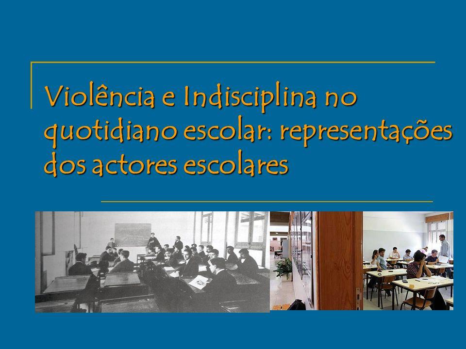 Violência e Indisciplina no quotidiano escolar: representações dos actores escolares