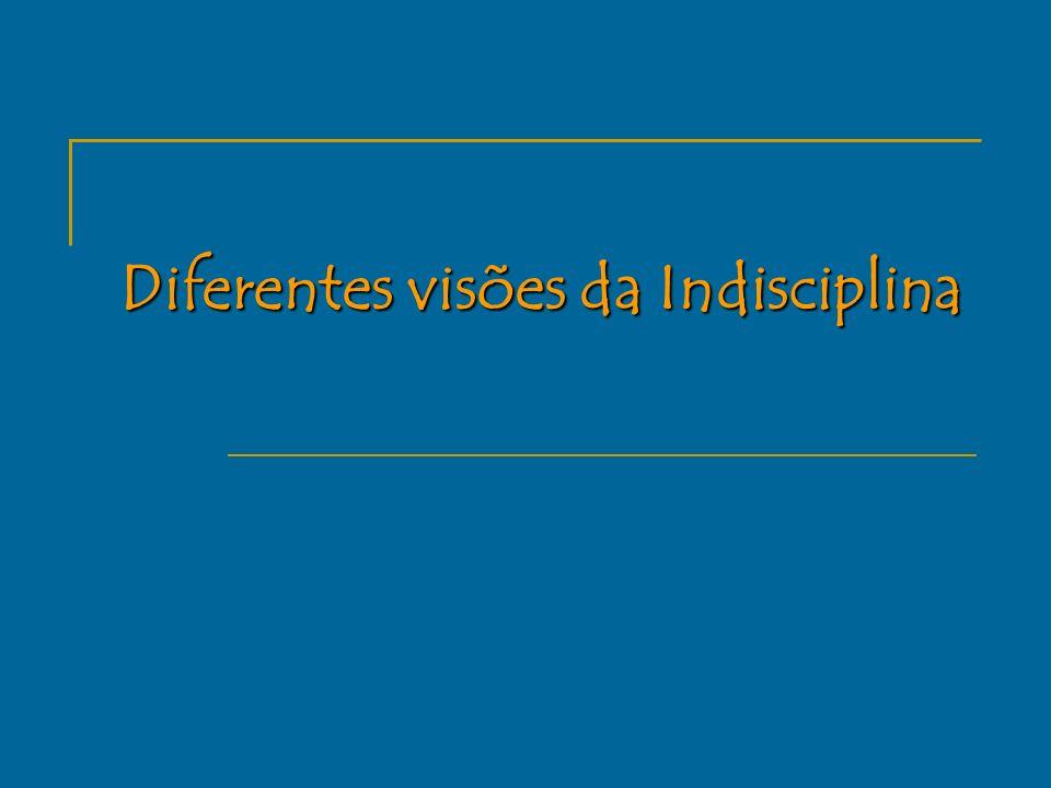 Diferentes visões da Indisciplina