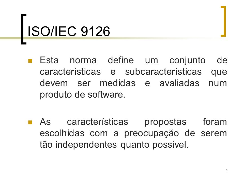 ISO/IEC 9126 Esta norma define um conjunto de características e subcaracterísticas que devem ser medidas e avaliadas num produto de software.