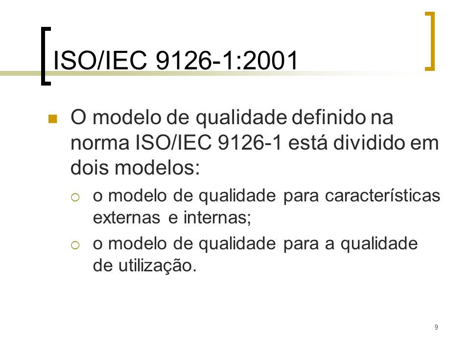 ISO/IEC 9126-1:2001 O modelo de qualidade definido na norma ISO/IEC 9126-1 está dividido em dois modelos: