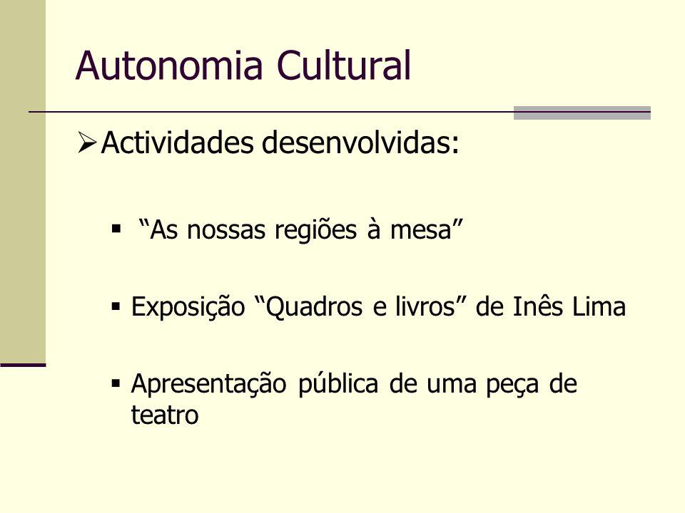 Autonomia Cultural Actividades desenvolvidas:
