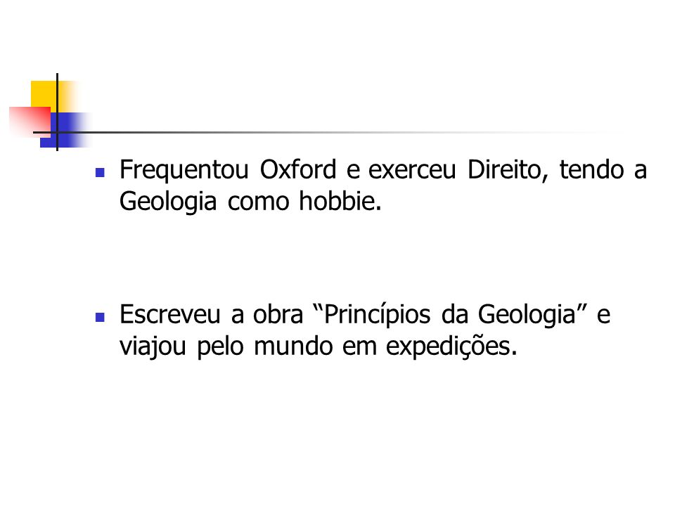 Frequentou Oxford e exerceu Direito, tendo a Geologia como hobbie.