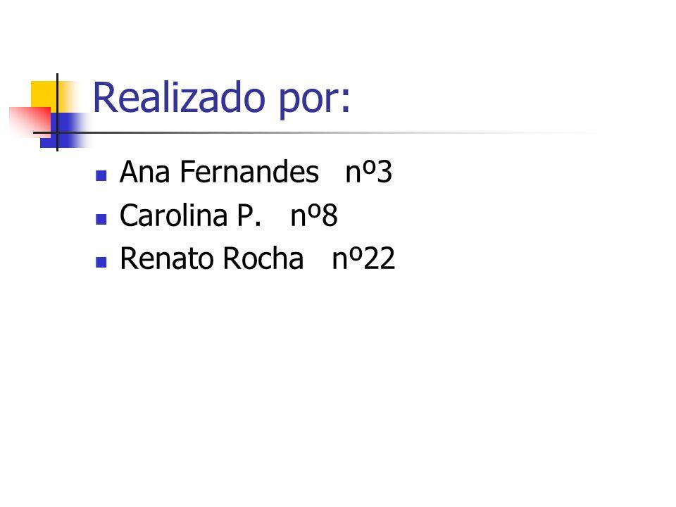 Realizado por: Ana Fernandes nº3 Carolina P. nº8 Renato Rocha nº22