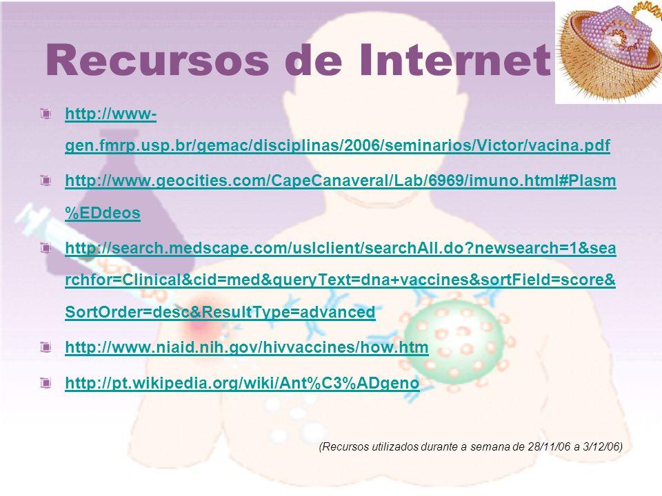 Recursos de Internet http://www-gen.fmrp.usp.br/gemac/disciplinas/2006/seminarios/Victor/vacina.pdf.