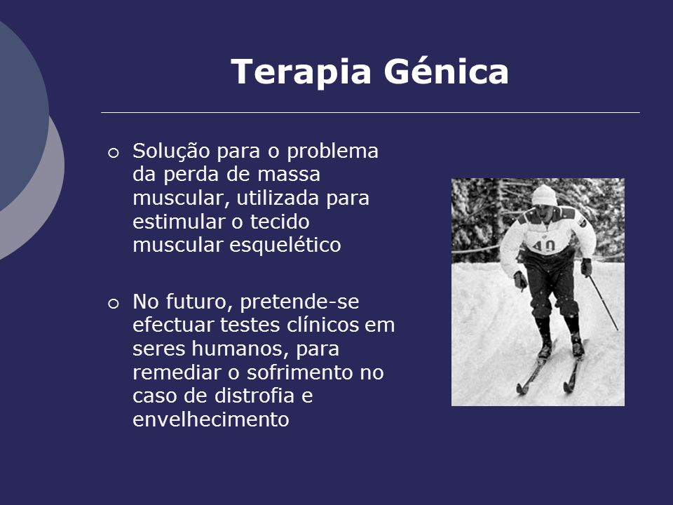 Terapia Génica Solução para o problema da perda de massa muscular, utilizada para estimular o tecido muscular esquelético.