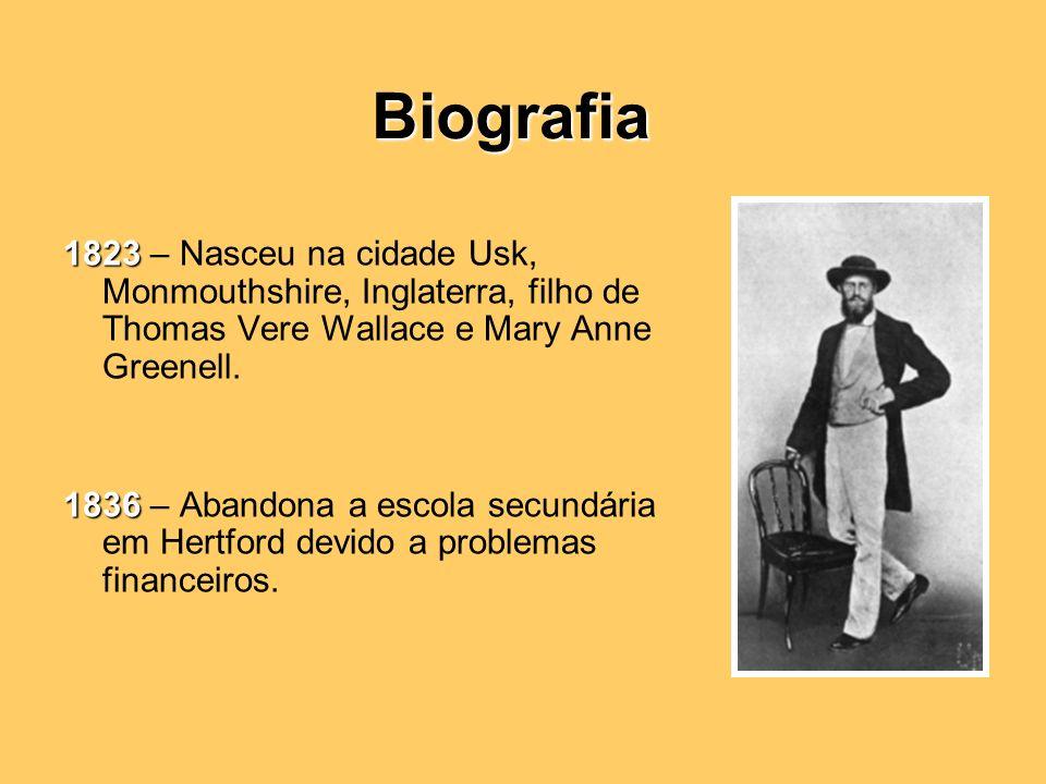Biografia 1823 – Nasceu na cidade Usk, Monmouthshire, Inglaterra, filho de Thomas Vere Wallace e Mary Anne Greenell.