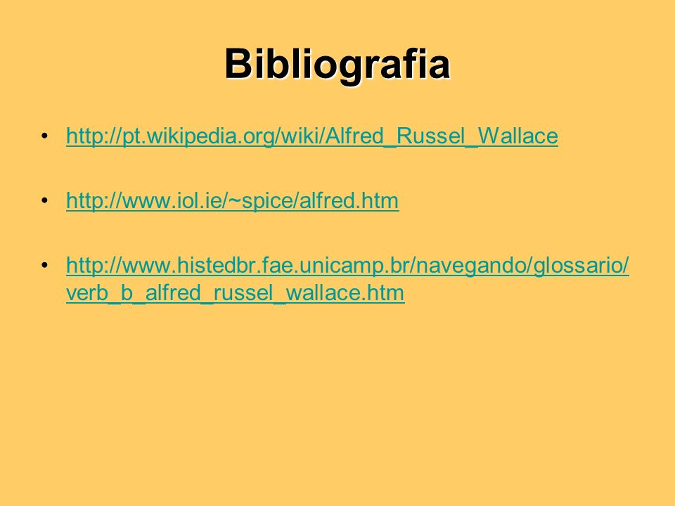 Bibliografia http://pt.wikipedia.org/wiki/Alfred_Russel_Wallace