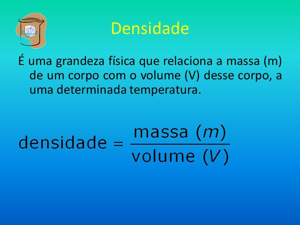 DensidadeÉ uma grandeza física que relaciona a massa (m) de um corpo com o volume (V) desse corpo, a uma determinada temperatura.