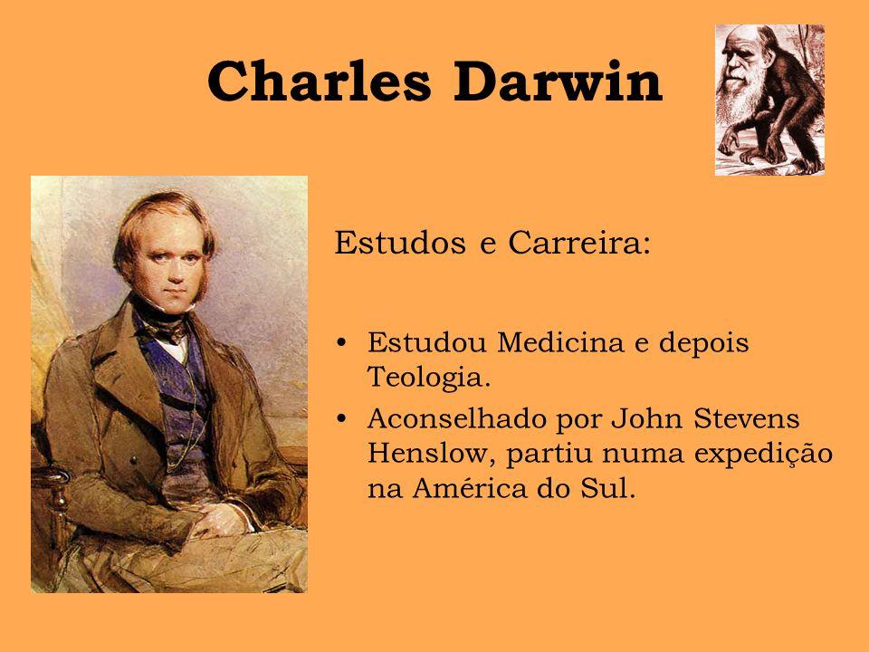 Charles Darwin Estudos e Carreira: Estudou Medicina e depois Teologia.