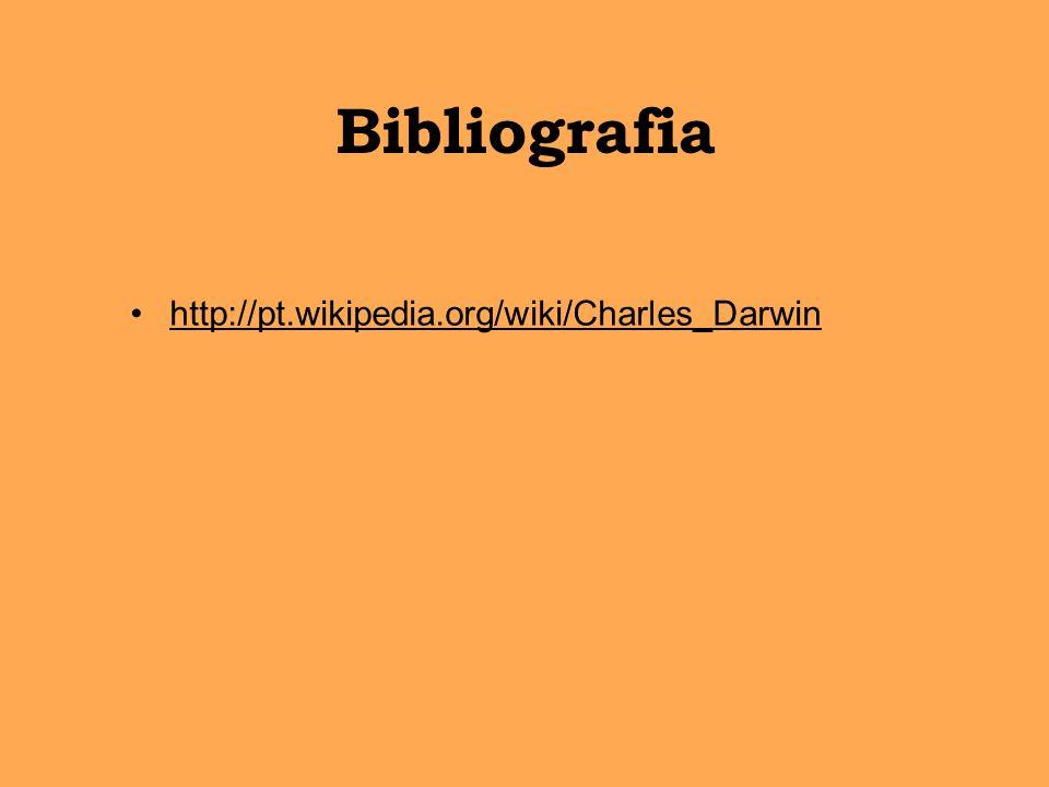 Bibliografia http://pt.wikipedia.org/wiki/Charles_Darwin