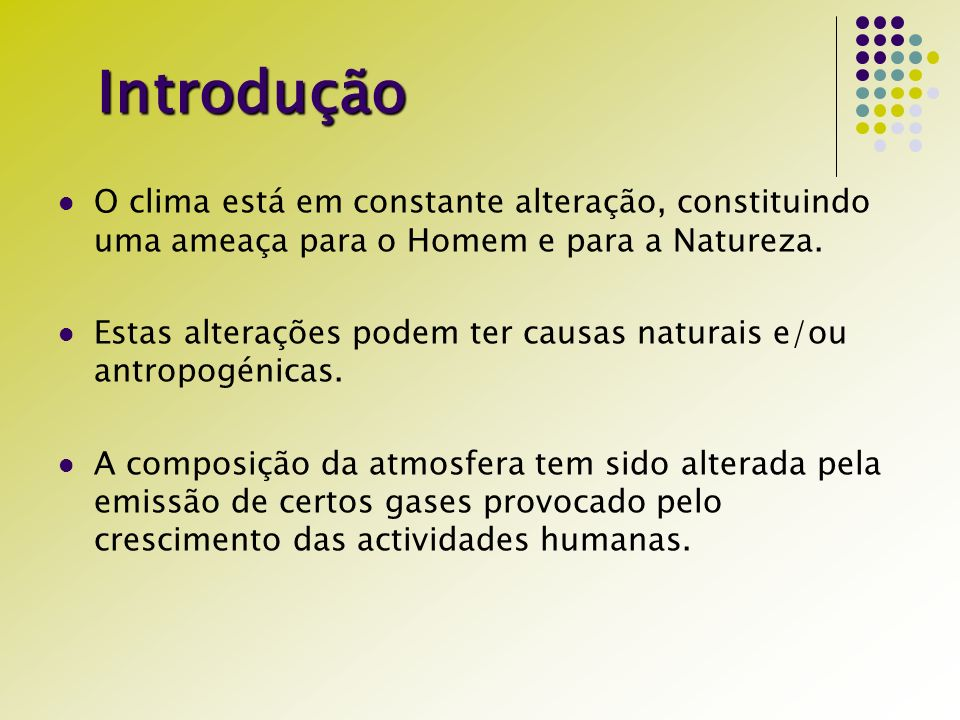 Introdução O clima está em constante alteração, constituindo uma ameaça para o Homem e para a Natureza.