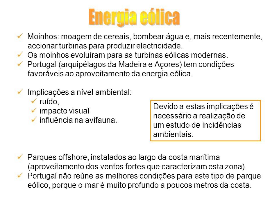 Energia eólica Moinhos: moagem de cereais, bombear água e, mais recentemente, accionar turbinas para produzir electricidade.