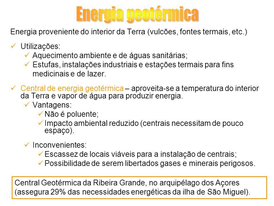 Energia geotérmica Energia proveniente do interior da Terra (vulcões, fontes termais, etc.) Utilizações: