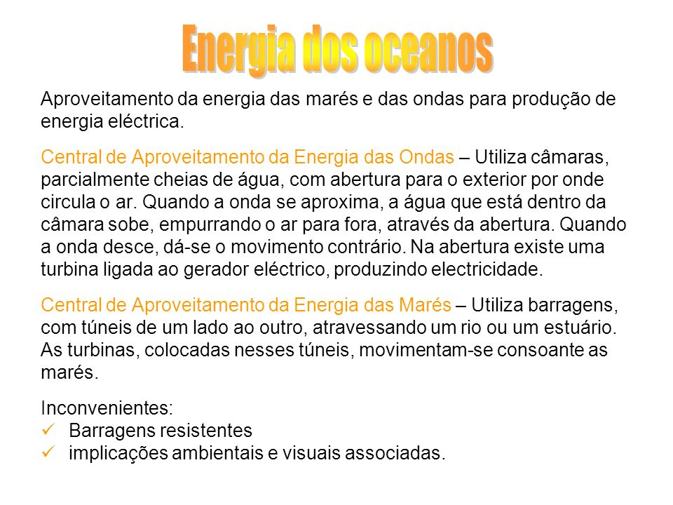 Energia dos oceanos Aproveitamento da energia das marés e das ondas para produção de. energia eléctrica.