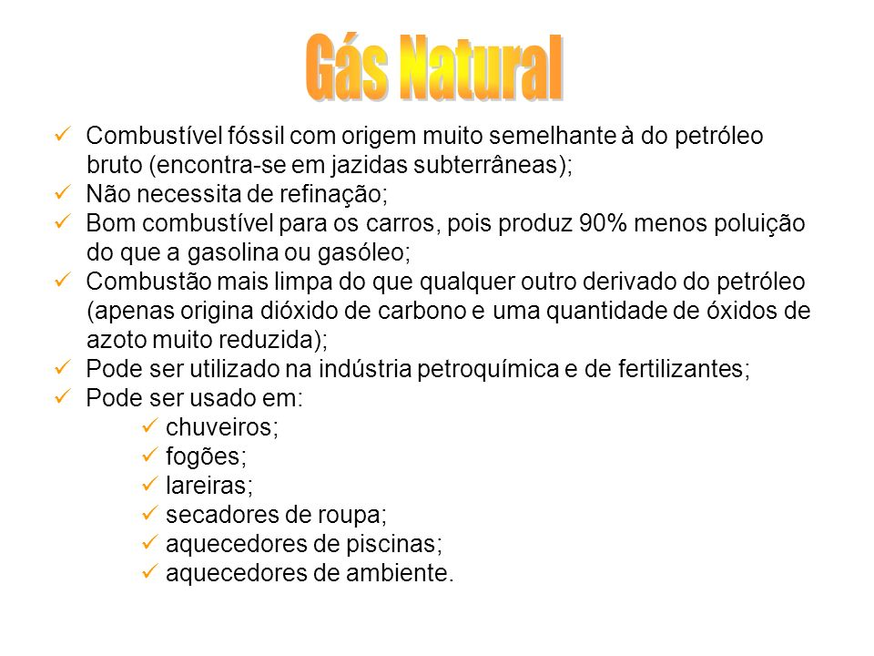 Gás NaturalCombustível fóssil com origem muito semelhante à do petróleo. bruto (encontra-se em jazidas subterrâneas);