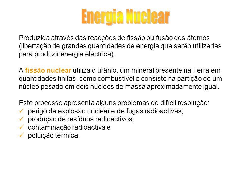 Energia Nuclear Produzida através das reacções de fissão ou fusão dos átomos. (libertação de grandes quantidades de energia que serão utilizadas.