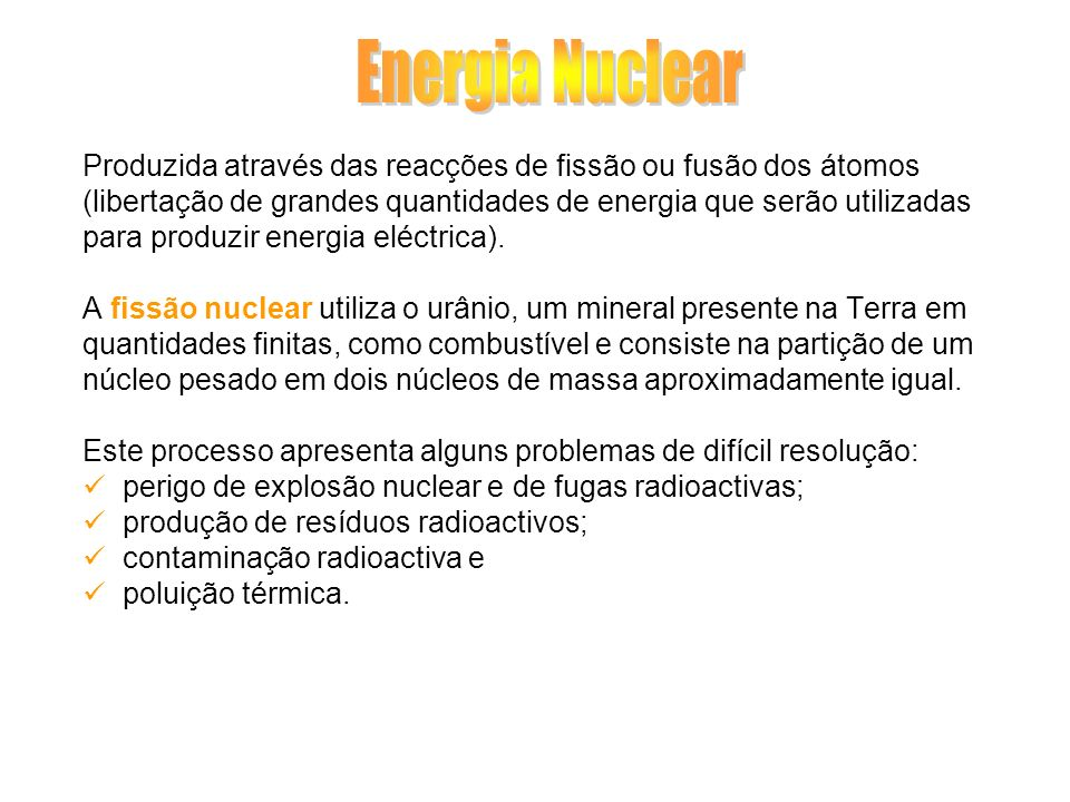 Energia NuclearProduzida através das reacções de fissão ou fusão dos átomos. (libertação de grandes quantidades de energia que serão utilizadas.
