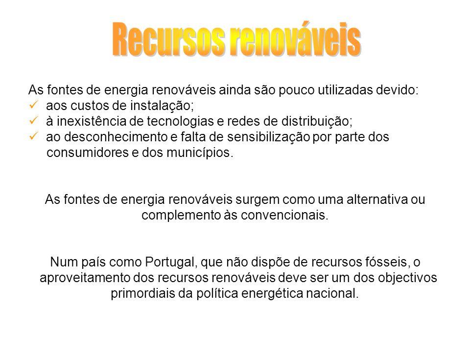 Recursos renováveisAs fontes de energia renováveis ainda são pouco utilizadas devido: aos custos de instalação;