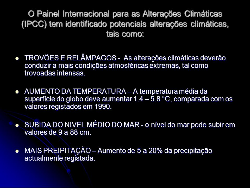 O Painel Internacional para as Alterações Climáticas (IPCC) tem identificado potenciais alterações climáticas, tais como: