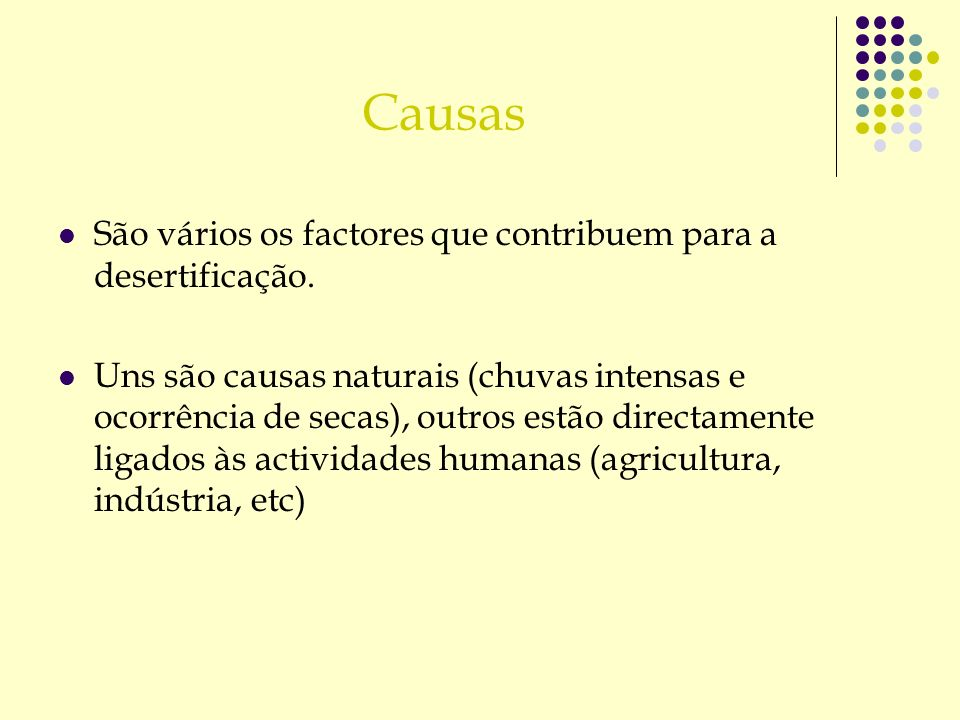 Causas São vários os factores que contribuem para a desertificação.