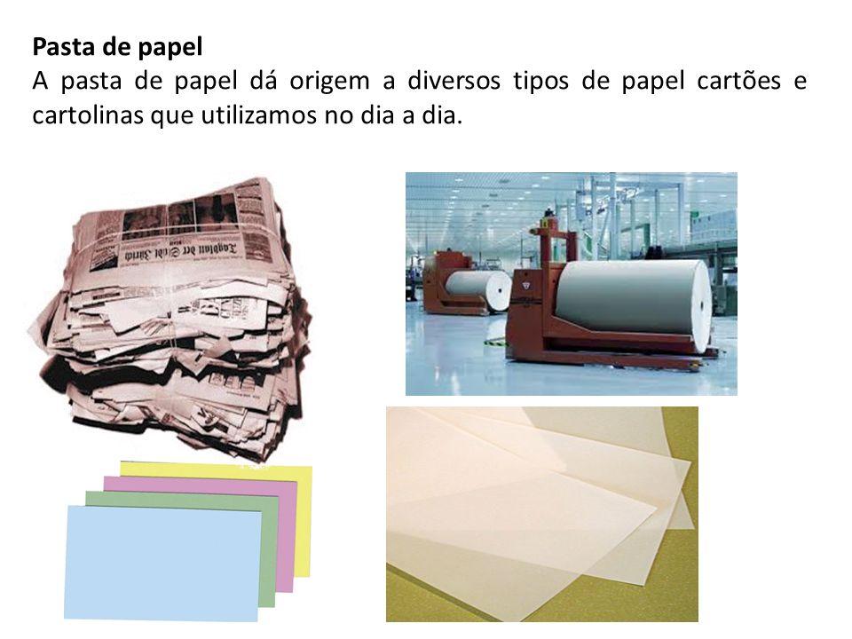 Pasta de papel A pasta de papel dá origem a diversos tipos de papel cartões e cartolinas que utilizamos no dia a dia.
