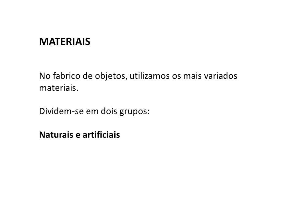 MATERIAIS No fabrico de objetos, utilizamos os mais variados materiais