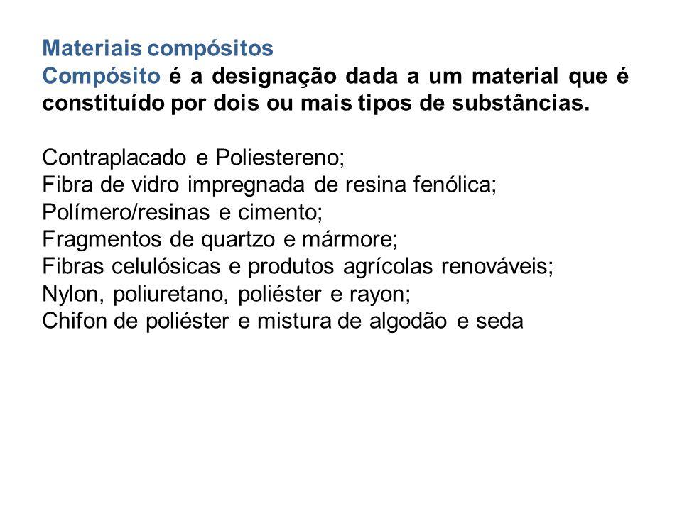 Materiais compósitos Compósito é a designação dada a um material que é constituído por dois ou mais tipos de substâncias.