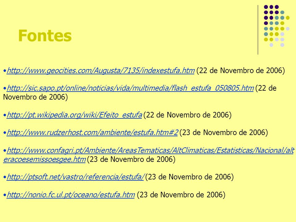 Fontes http://www.geocities.com/Augusta/7135/indexestufa.htm (22 de Novembro de 2006)