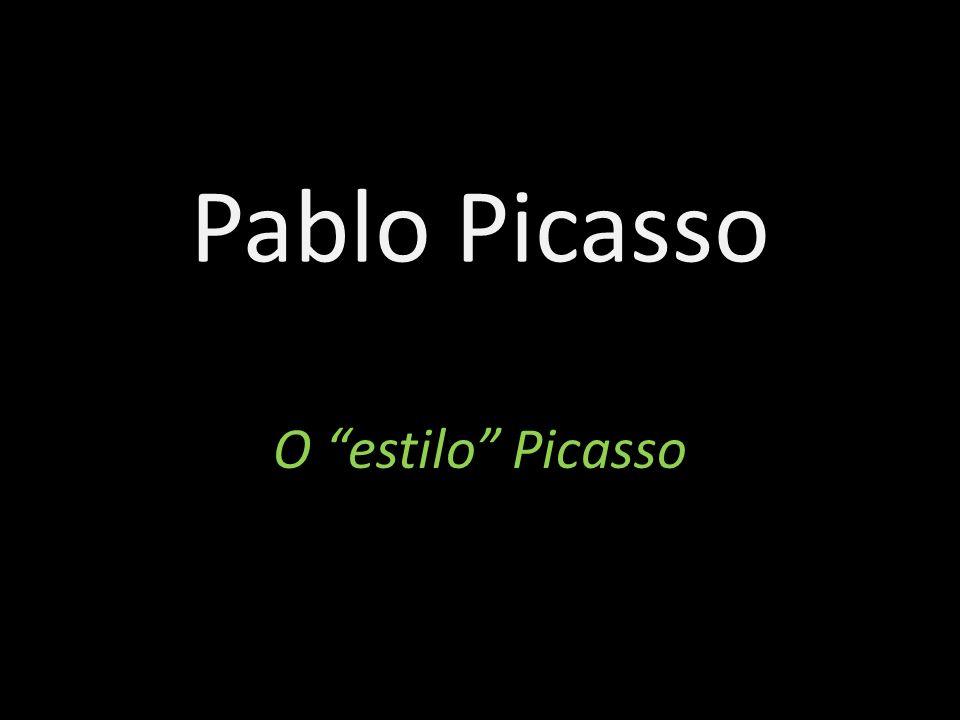 Pablo Picasso O estilo Picasso