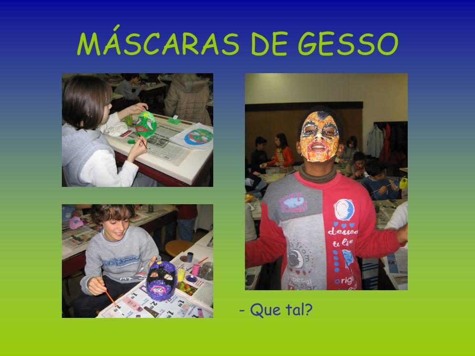 MÁSCARAS DE GESSO - Que tal