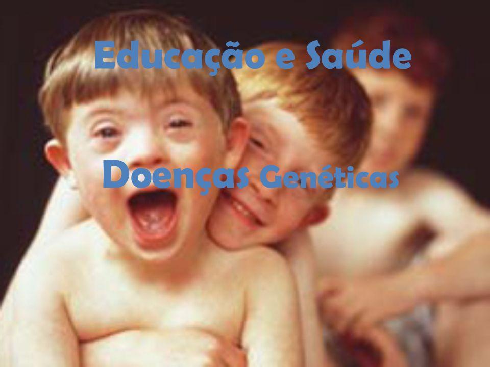 Educação e Saúde Doenças Genéticas