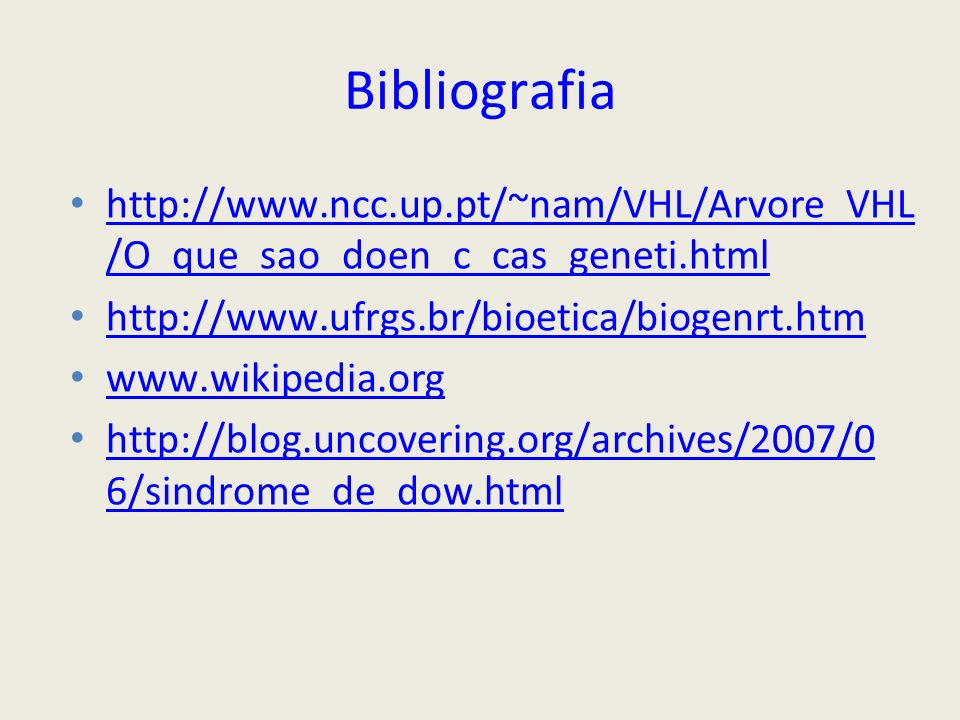 Bibliografia http://www.ncc.up.pt/~nam/VHL/Arvore_VHL/O_que_sao_doen_c_cas_geneti.html. http://www.ufrgs.br/bioetica/biogenrt.htm.