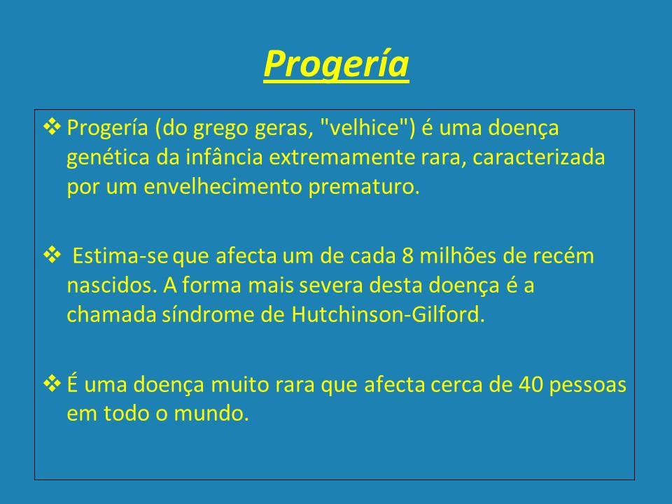 Progería Progería (do grego geras, velhice ) é uma doença genética da infância extremamente rara, caracterizada por um envelhecimento prematuro.