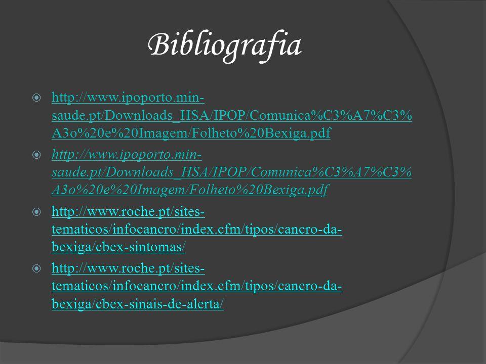 Bibliografia http://www.ipoporto.min-saude.pt/Downloads_HSA/IPOP/Comunica%C3%A7%C3%A3o%20e%20Imagem/Folheto%20Bexiga.pdf.